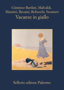 Vacanze in giallo - Gaetano Savatteri,Alicia Giménez-Bartlett,Marco Malvaldi,Antonio Manzini - ebook