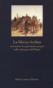 Libro La Mecca rivelata. Avventure di esploratori europei nelle citta sacre dell'Islam