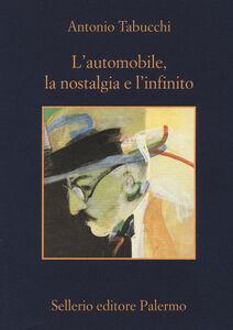 Libro L' automobile, la nostalgia e l'infinito Antonio Tabucchi