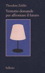 Foto Cover di Ventotto domande per affrontare il futuro, Libro di Theodore Zeldin, edito da Sellerio Editore Palermo