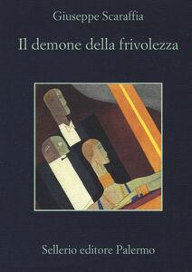 Libro Il demone della frivolezza Giuseppe Scaraffia