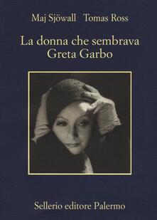 La donna che sembrava Greta Garbo - Maj Sjöwall,Tomas Ross - copertina