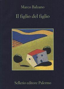Foto Cover di Il figlio del figlio, Libro di Marco Balzano, edito da Sellerio Editore Palermo