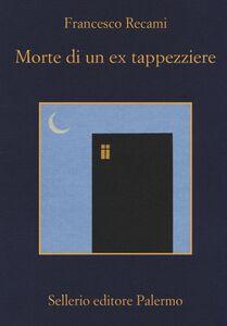 Foto Cover di Morte di un ex tappezziere, Libro di Francesco Recami, edito da Sellerio Editore Palermo
