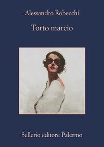 Ebook Torto marcio. Ediz. illustrata Alessandro Robecchi