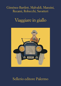 Ebook Viaggiare in giallo Giménez-Bartlett, Alicia , Recami, Francesco , Robecchi, Alessandro , Savatteri, Gaetano