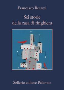 Ebook Sei storie della casa di ringhiera Recami, Francesco
