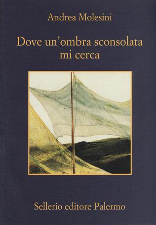 Andrea Molesini - Dove un'ombra sconsolata mi cerca (2019)