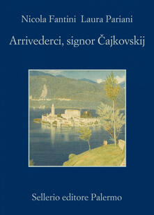 Arrivederci, signor Cajkowskij - Nicola Fantini,Laura Pariani - copertina
