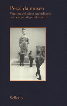 Squillogame.it Pezzi da museo. Ventidue collezioni straordinarie nel racconto di grandi scrittori Image