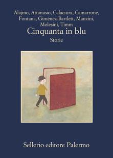 Cinquanta in blu. Storie - Roberto Alajmo,Maria Attanasio,Giosuè Calaciura,Davide Camarrone - ebook