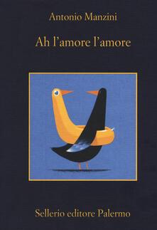 Ah l'amore l'amore - Antonio Manzini - copertina