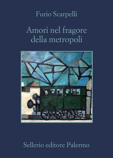 Amori nel fragore della metropoli - Furio Scarpelli - copertina