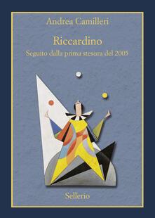 Riccardino. Seguito dalla prima stesura del 2005 - Andrea Camilleri - copertina