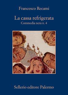 La cassa refrigerata. Commedia nera n. 4 - Francesco Recami - copertina