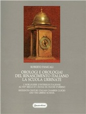 Orologi e orologiai del Rinascimento. La scuola urbinate