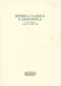 Metrica classica e linguisitica. Atti del Colloquio (Urbino, 3-6 ottobre 1988)