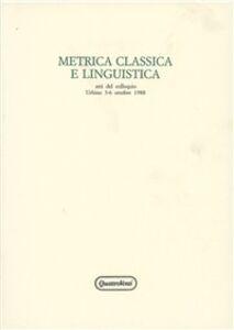 Libro Metrica classica e linguisitica. Atti del Colloquio (Urbino, 3-6 ottobre 1988)
