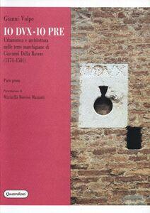 Io dux-io pre. Urbanistica e architettura nelle terre marchigiane di Giovanni Della Rovere (1474-1501). Vol. 1