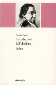 Libro La costruzione dell'idealismo. Fichte Pasquale Salvucci