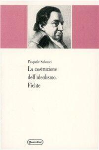 La costruzione dell'idealismo. Fichte