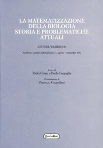 La matematizzazione della biologia. Storia e problematiche attuali. Atti del Workshop (Arcidosso, 31 agosto-3 settembre 1997)