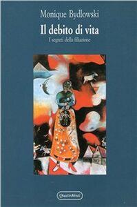 Foto Cover di Il debito di vita. I segreti della filiazione, Libro di Monique Bydlowski, edito da Quattroventi
