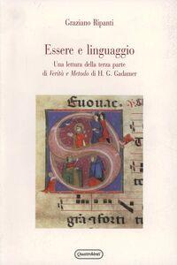 Foto Cover di Essere e linguaggio. Una lettura della terza parte di «Verità e metodo» di H. G. Gadamer, Libro di Graziano Ripanti, edito da Quattroventi