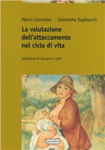 Libro La valutazione dell'attaccamento nel ciclo di vita Marco Casonato , Samantha Sagliaschi