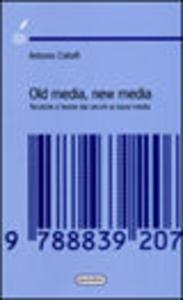 Old media, new media. Tecniche e teorie dai vecchi ai nuovi media