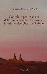 Libro Contributi per un'analisi delle problematiche del turismo: il turismo alberghiero ad Urbino Francesco Marcucci Pinoli