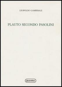 Libro Plauto secondo Pasolini. Un progetto di teatro fra antico e moderno Leopoldo Gamberale