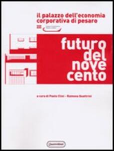 Futuro del Novecento. Il palazzo dell'Economia Corporativa di Pesaro. Razionalismo e monumentalismo nell'architettura pubblica tra le due guerre