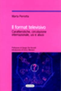 Libro Il format televisivo. Caratteristiche, circolazione internazionale, usi e abusi Marta Perrotta