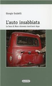 L' auto insabbiata. La bara di Moro ritrovata trent'anni dopo - Giorgio Guidelli - copertina