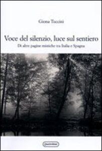 Libro Voce del silenzio, luce sul sentiero. Di altre pagine mistiche tra Italia e Spagna Giona Tuccini