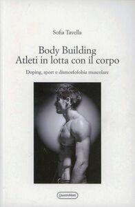Libro Body building. Atleti in lotta con il corpo. Doping, sport e dismorfofobia muscolare Sofia Tavella