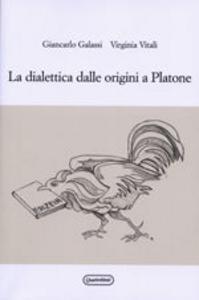 Libro La dialettica dalle origini a Platone Giancarlo Galassi , Virginia Vitali