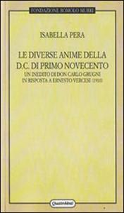 Libro Le diverse anime della DC di primo Novecento. Un inedito di don Carlo Grugni in risposta a Ernesto Vercesi (1910) Isabella Pera