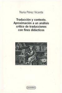 Libro Traduccion y contexto. Aproximacion a un analisis critico de traducciones con fines didacticos Nuria Pérez Vicente