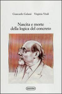 Libro Nascita e morte della logica del concreto Giancarlo Galassi , Virginia Vitali