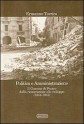 Politica e amministrazione. Il comune di Pesaro dalla ricostruzione allo sviluppo (1944-1964)
