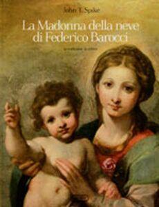 Libro La madonna della neve di Federico Barocci. La tradizione, la critica John T. Spike
