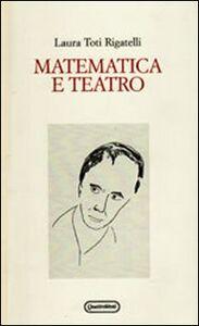Foto Cover di Matematica e teatro, Libro di Laura Toti Rigatelli, edito da Quattroventi