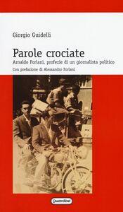 Libro Parole crociate. Arnaldo Forlani, profezie di un giornalista Giorgio Guidelli