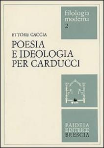 Libro Poesia e ideologia per Carducci Ettore Caccia