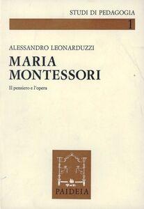 Foto Cover di Maria Montessori. Il pensiero e l'opera, Libro di Alessandro Leonarduzzi, edito da Paideia