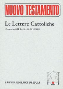 Libro Le lettere cattoliche. Le lettere di Giacomo, Pietro, Giovanni e Giuda Horst Balz , Wolfgang Schrage