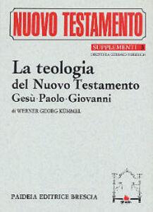 La teologia del Nuovo Testamento. Gesù, Paolo, Giovanni