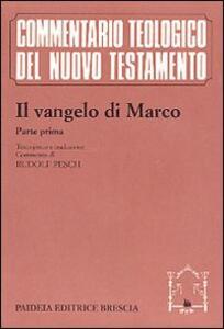 Il Vangelo di Marco. Parte prima. Testo greco e traduzione. Introduzione e commento ai capp. 1, 1-8, 26